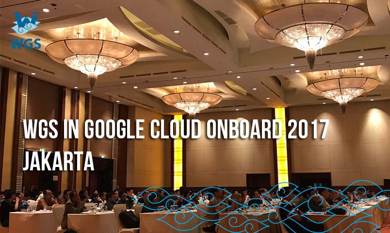 WGS in Google Cloud OnBoard 2017 Jakarta